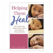Helping Them Heal: How Teachers Can Support Young Children Who Experience Stress and Trauma