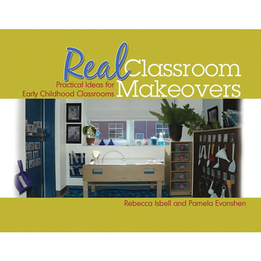 Real Classroom Makeovers: Practical Ideas for Early Childhood Classooms