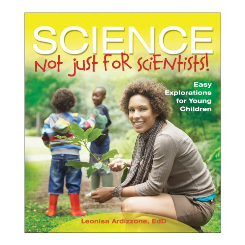 Science--Not Just for Scientists! Easy Explorations for Young Children