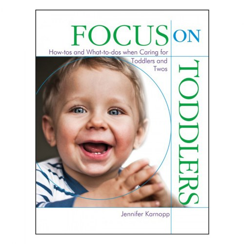 Focus on Toddlers: How-tos and What-to-dos when Caring for Toddlers and Twos