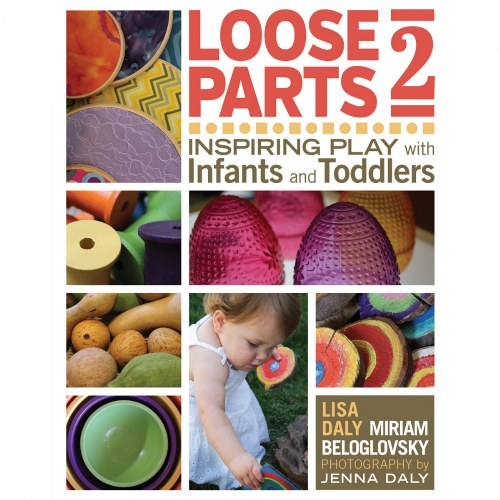 Loose Parts 2: Inspiring Play with Infants and Toddlers - Paperback