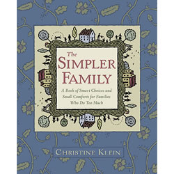 The Simpler Family: A Book of Smart Choices and Small Comforts for Families Who Do Too Much