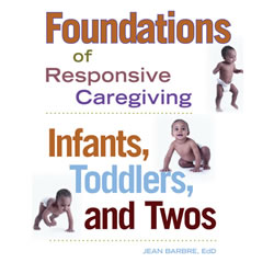 Infants, Toddlers and Twos: Foundations of Responsive Caregiving