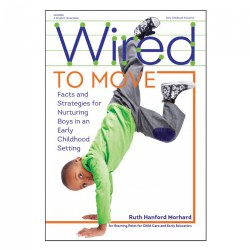 Wired To Move: Facts and Strategies for Nurturing Boys in and Early Childhood Setting