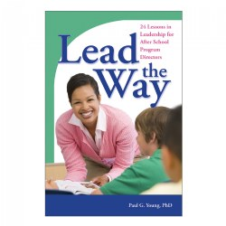 Lead the Way: 24 Lessons in Leadership for After School Program Directors