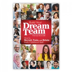 Build Your Dream Team: How to Recruit, Train, and Retain Early Childhood Staff