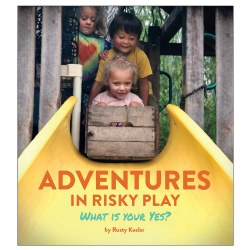 Adventures in Risky Play: What is Your Yes?