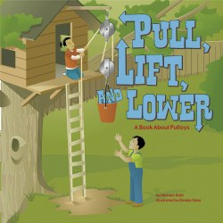Pull, Lift, and Lower: A Book About Pulleys - Paperback