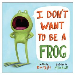 I Don't Want To Be A Frog - Hardcover