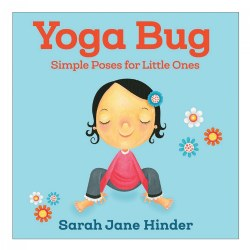Yoga Bug: Simple Poses for Little Ones - Board Book