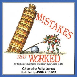 Mistakes that Worked: 40 Familiar Inventions & How They Came to Be - Paperback