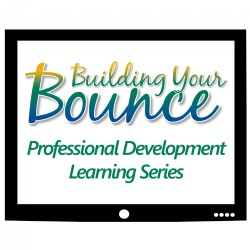 Building Your Bounce Professional Development Learning Series