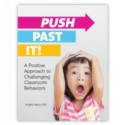 Push Past It!: A Positive Approach to Challenging Classroom Behaviors