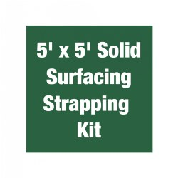 5' x 5' Solid Surfacing Strapping Kit