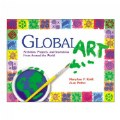 Global Art: Activities Projects & Inventions from Around the World